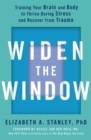 Widen the Window : Training your brain and body to thrive during stress and recover from trauma - Book