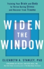 Widen the Window : Training your brain and body to thrive during stress and recover from trauma - eBook