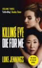 Killing Eve: Die For Me : The basis for the BAFTA-winning Killing Eve TV series - Book