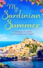 My Sardinian Summer : A heart-warming story of a life-changing summer set against an irresistible Sardinian backdrop - Book