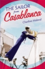 The Sailor from Casablanca : A summer read full of passion and betrayal, set between Golden Age Casablanca and the present day - Book