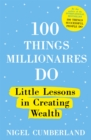 100 Things Millionaires Do : Little lessons in creating wealth