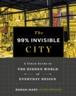 The 99% Invisible City : A Field Guide to the Hidden World of Everyday Design - eBook