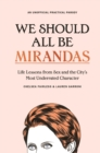 We Should All Be Mirandas : Life Lessons from Sex and the City s Most Underrated Character - eBook