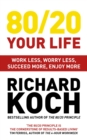 80/20 Your Life : Work Less, Worry Less, Succeed More, Enjoy More - Use The 80/20 Principle to invest and save money, improve relationships and become happier - eBook