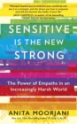 Sensitive is the New Strong : The Power of Empaths in an Increasingly Harsh World