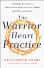 The Warrior Heart Practice : A simple process to transform confusion into clarity and pain into peace - eBook