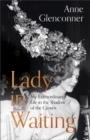 Lady in Waiting : My Extraordinary Life in the Shadow of the Crown - Book
