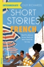 Short Stories in French for Intermediate Learners : Read for pleasure at your level, expand your vocabulary and learn French the fun way! - Book