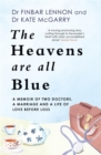 The Heavens Are All Blue : A memoir of two doctors, a marriage and a life of love before loss - Book