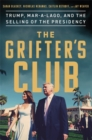 The Grifter's Club : Trump, Mar-a-Lago, and the Selling of the Presidency - Book
