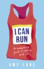 I Can Run : An Empowering Guide to Running Well Far - eBook