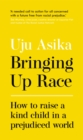 Bringing Up Race : How to Raise a Kind Child in a Prejudiced World - Book