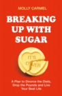 Breaking Up With Sugar : A Plan to Divorce the Diets, Drop the Pounds and Live Your Best Life - Book