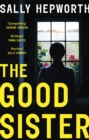 The Good Sister : The gripping domestic page-turner perfect for fans of Liane Moriarty - Book