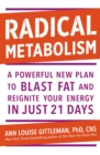 Radical Metabolism : A powerful plan to blast fat and reignite your energy in just 21 days - eBook