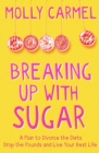 Breaking Up With Sugar : A Plan to Divorce the Diets, Drop the Pounds and Live Your Best Life - eBook