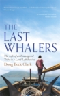 The Last Whalers : The Life of an Endangered Tribe in a Land Left Behind - Book