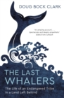 The Last Whalers : The Life of an Endangered Tribe in a Land Left Behind - eBook