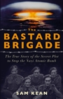 The Bastard Brigade : The True Story of the Renegade Scientists and Spies Who Sabotaged the Nazi Atomic Bomb - eBook
