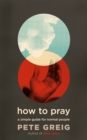 How to Pray : A Simple Guide for Normal People - Book