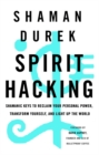 Spirit Hacking : Shamanic keys to reclaim your personal power, transform yourself and light up the world - Book