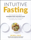 Intuitive Fasting : The Flexible Four-Week Intermittent Fasting Plan to Recharge Your Metabolism and Renew Your Health - eBook