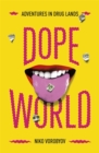 Dopeworld : Adventures in Drug Lands - Book