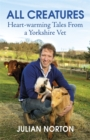 All Creatures : Heartwarming Tales from a Yorkshire Vet - Book