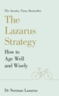 The Lazarus Strategy : How to Age Well and Wisely - eBook