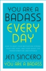 You Are a Badass Every Day : How to Keep Your Motivation Strong, Your Vibe High, and Your Quest for Transformation Unstoppable: The little gift book that will change your life! - eBook
