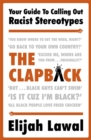 The Clapback : Your Guide to Calling out Racist Stereotypes - Book