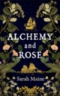 Alchemy and Rose : A sweeping new novel from the author of The House Between Tides, the Waterstones Scottish Book of the Year - Book
