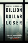Billion Dollar Loser : The Epic Rise and Fall of WeWork - eBook