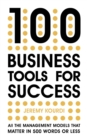 100 Business Tools For Success : All the management models that matter in 500 words or less - Book