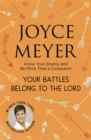 Your Battles Belong to the Lord : Know Your Enemy and Be More Than a Conqueror - Book