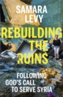 Rebuilding the Ruins : Following God's call to serve Syria - Book