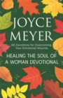 Healing the Soul of a Woman Devotional : 90 Devotions for Overcoming Your Emotional Wounds - Book