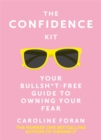 The Confidence Kit : Your Bullsh*t-Free Guide to Owning Your Fear - Book