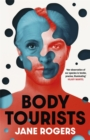 Body Tourists : The gripping, thought-provoking new novel from the Booker-longlisted author of The Testament of Jessie Lamb - Book