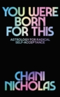 You Were Born For This : Astrology for Radical Self-Acceptance - Book