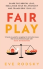 Fair Play : Share the mental load, rebalance your relationship and transform your life - eBook