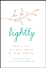 Lightly : How to live a simple, serene and stress-free life - eBook
