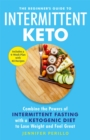 The Beginner's Guide to Intermittent Keto : Combine the Powers of Intermittent Fasting with a Ketogenic Diet to Lose Weight and Feel Great - Book