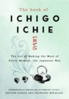 The Book of Ichigo Ichie : The Art of Making the Most of Every Moment, the Japanese Way - eBook