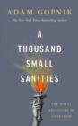 A Thousand Small Sanities : The Moral Adventure of Liberalism - eBook