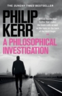 A Philosophical Investigation : A brain-bending serial killer thriller from the creator of the bestselling Bernie Gunther books - eBook