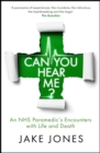 Can You Hear Me? : An NHS Paramedic's Encounters with Life and Death - eBook