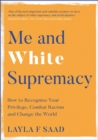 Me and White Supremacy : How to Recognise Your Privilege, Combat Racism and Change the World - Book