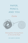 Paper, Pencil & You: Calm : Relaxing Brain-Training Puzzles for Stressed-Out People - Book